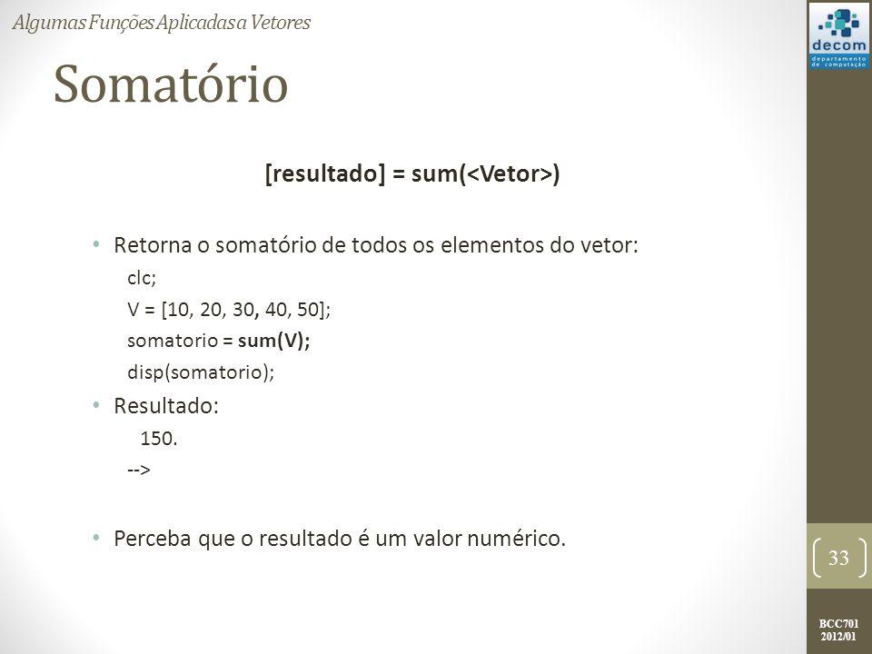 [resultado] = sum(<Vetor>)